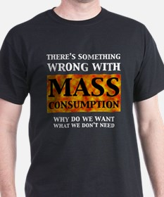 Mass Consumption T-Shirt