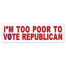 Bumper Sticker: I'm Too Poor...