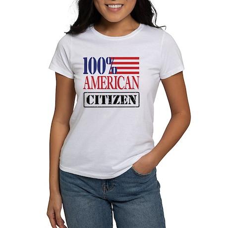 100% American Citizen Women's T-Shirt