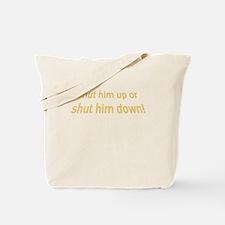 Shut Him Up Or Shut Him Down Tote Bag