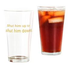 Shut Him Up Or Shut Him Down Drinking Glass