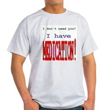 """""""Medication""""  Ash Grey T-Shirt"""