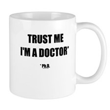 Trust The PhD (Streamlined) Small Mugs