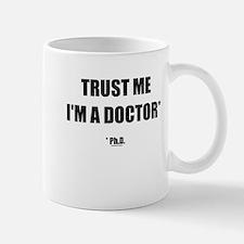 Trust The PhD (Streamlined) Small Mugs