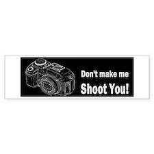 Don't make me shoot you! Bumper Sticker