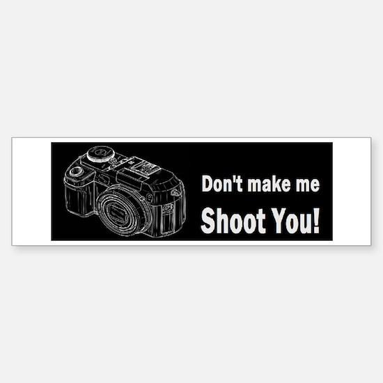 Don't make me shoot you! Sticker (Bumper)
