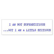 Superstitious (LONG) Bumper Bumper Bumper Sticker