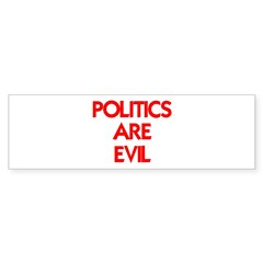 POLITICS ARE EVIL Bumper Sticker