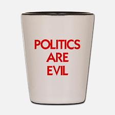 POLITICS ARE EVIL Shot Glass