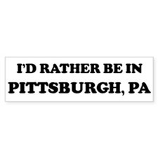 Rather be in Pittsburgh Bumper Bumper Sticker