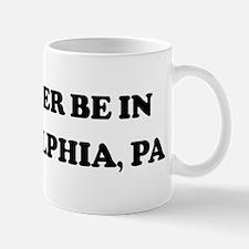Rather be in Philadelphia Mug
