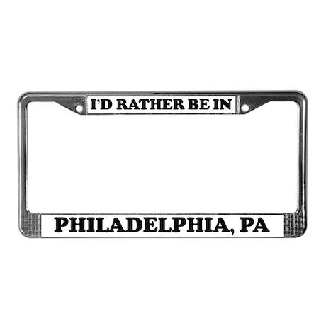 Rather be in Philadelphia License Plate Frame