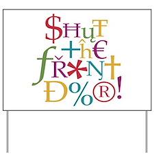 Shut the front door! Yard Sign