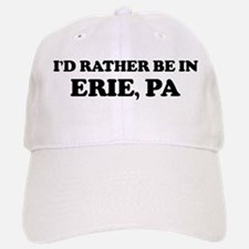 Rather be in Erie Baseball Baseball Cap