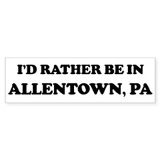 Rather be in Allentown Bumper Bumper Sticker
