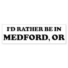 Rather be in Medford Bumper Bumper Sticker