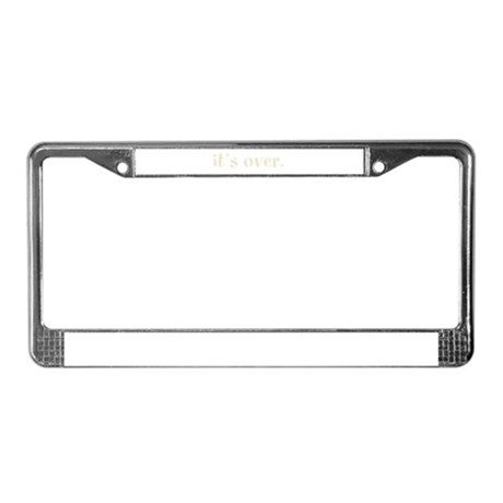 It's Over License Plate Frame