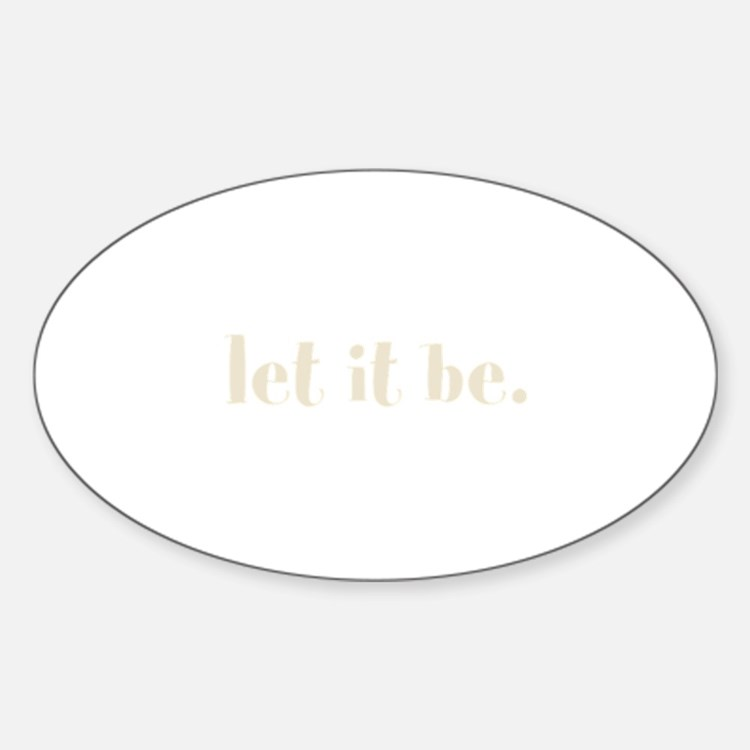 let it be. (Words To Live By) Decal