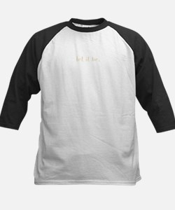 let it be. (Words To Live By) Kids Baseball Jersey