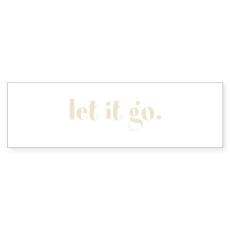 let it go. (Words To Live By) Sticker (Bumper)