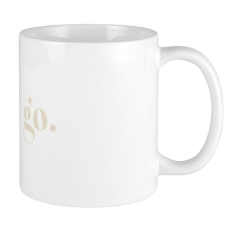 let it go. (Words To Live By) Mug