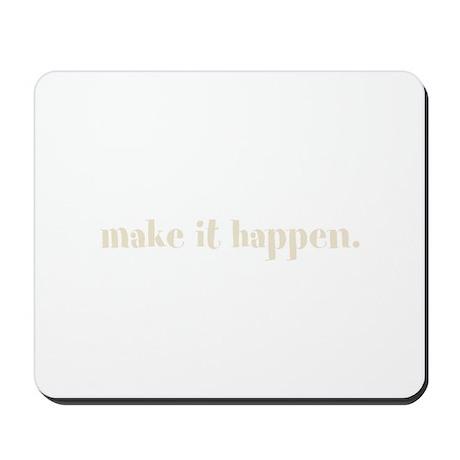 make it happen. (Words To Liv Mousepad