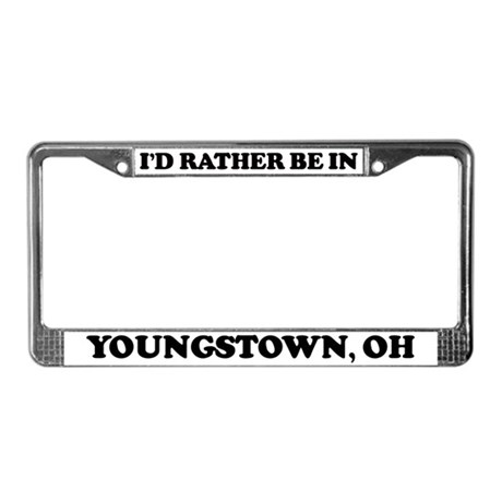 Rather be in Youngstown License Plate Frame