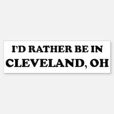 Rather be in Cleveland Bumper Bumper Bumper Sticker