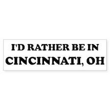 Rather be in Cincinnati Bumper Bumper Sticker