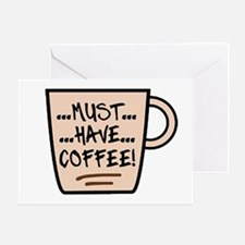 'Must...Have...Coffee' Greeting Card