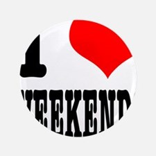 "I Heart (Love) Weekends 3.5"" Button (100 pack"