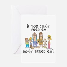 Can't Feed Em', Don't Breed E Greeting Card