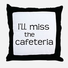 I'll miss the Cafeteria Throw Pillow