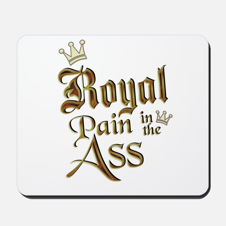 Royal Pain in the Ass Mousepad