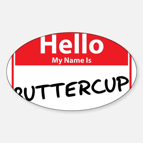 Hello My Name is Buttercup Sticker (Oval)