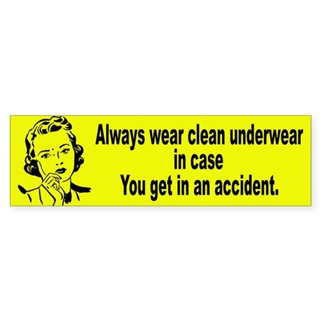 Wear Clean Underwear Bumper Sticker