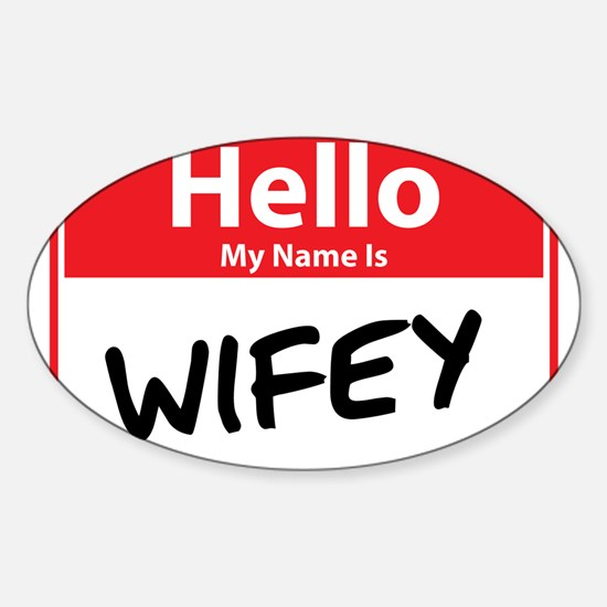 Hello My Name is Wifey Sticker (Oval)