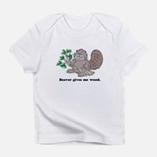 Beaver gives me Wood Infant T-Shirt