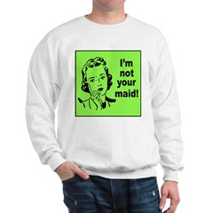 Mom's Not Your Maid (Front) Sweatshirt