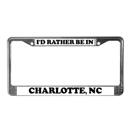 Rather be in Charlotte License Plate Frame
