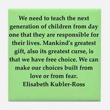 elisabeth kubler ross quotes Tile Coaster
