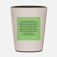 elisabeth kubler ross quotes Shot Glass