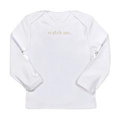Watch Me Long Sleeve Infant T-Shirt