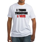 I Think Therefore I Vote Fitted T-Shirt