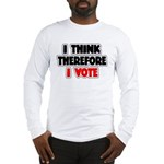 I Think Therefore I Vote Long Sleeve T-Shirt