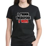 I Think Therefore I Vote Women's Dark T-Shirt