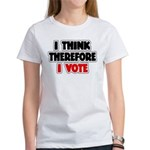 I Think Therefore I Vote Women's T-Shirt
