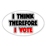 I Think Therefore I Vote Sticker (Oval)