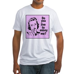 Do You Live to Annoy Mother? (Front) Shirt