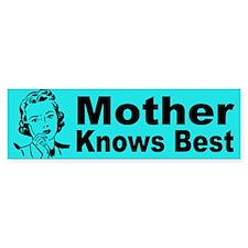 Mother Knows Best Bumper Bumper Sticker